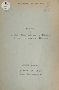 Hubert Babeau et  Université de Poitiers - La forêt de Chizé - Étude géographique. Extrait d'un mémoire de Maîtrise, soutenu en mai 1971.