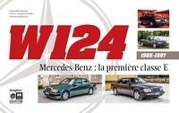 Hubert Baradat et Laurent Duchêne - W124 Mercedes-Benz : la première classe E (1985-1997).