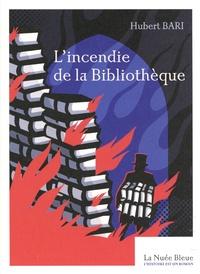 Hubert Bari - L'incendie de la Bibliothèque.