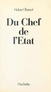 Hubert Bassot - Du chef de l'État.