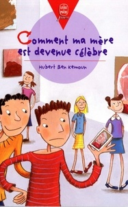 Hubert Ben Kemoun - Comment ma mère est devenue célèbre.