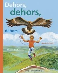 Hubert Ben Kemoun et Bruno Pilorget - Dehors, dehors, dehors !.