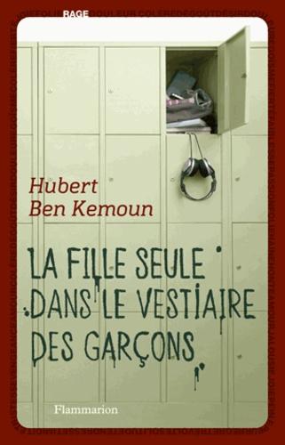 Hubert Ben Kemoun - La fille seule dans le vestiaire des garçons.