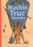 Hubert Ben Kemoun et Véronique Joffre - Machin Truc Chouette.