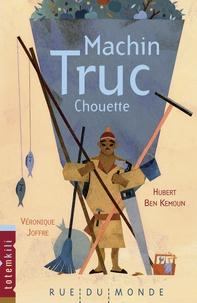 Hubert Ben Kemoun et Véronique Joffre - Machin-Truc-Chouette.
