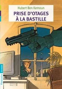 Hubert Ben Kemoun - Prises d'otages à la Bastille.