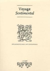 Hubert Besacier et François Quintin - Voyage sentimental - Déplacements dans l'art contemporain.