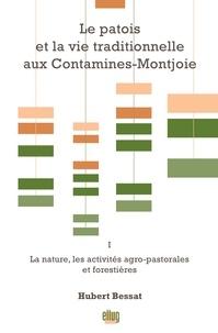 Hubert Bessat - Le patois et la vie traditionnelle aux Contamines-Montjoie - Volume 1, La nature, les activités agro-pastorales et forestières.