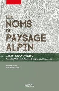 Hubert Bessat et Claudette Germi - Les noms du paysage alpin - Atlas toponymique - Savoie, Vallée d'Aoste, Dauphiné, Provence.