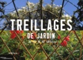 Hubert Beylier et Bénédicte Leclerc - Treillages de jardin du XIVe au XXe siècle.