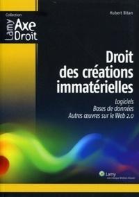Hubert Bitan - Droits des créations immatérielles - Logiciels, bases de données, autres oeuvres sur le Web 2.0.