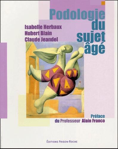Hubert Blain et Isabelle Herbaux - Podologie du sujet âgé.