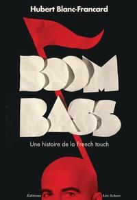Hubert Blanc-Francard - Boombass - Une histoire de la French touch.