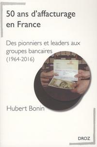Hubert Bonin - 50 ans d'affacturage en France - Des pionniers et leaders aux groupes bancaires (1964-2016).