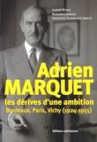Hubert Bonin et Bernard Lachaise - Adrien Marquet - Les dérives d'une ambition, Bordeaux, Paris, Vichy (1924-1955).