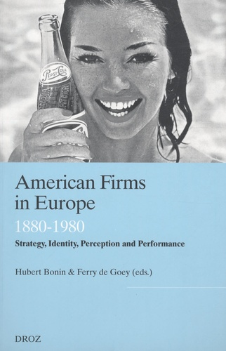 Hubert Bonin et Ferry de Goey - American Firms in Europe - Strategy, Identity, Perception and Performance (1880-1980).