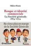 Hubert Bonin - Banque et identité commerciale - La Société générale (1864-2014).