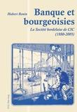 Hubert Bonin - Banques et bourgeoisies: la société bordelaise de CIC.