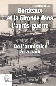 Hubert Bonin - Bordeaux et la Gironde dans l'après-guerre - De l'armistice à la paix (novembre 1918-été 2021).