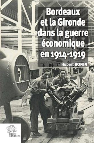 Hubert Bonin - Bordeaux et la Gironde dans la guerre économique en 1914-1919.
