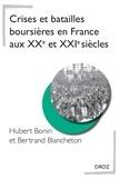 Hubert Bonin et Bertrand Blancheton - Crises et batailles boursières en France aux XXe et XXIe siècles.