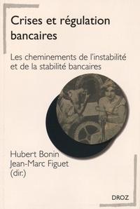 Hubert Bonin et Jean-Marc Figuet - Crises et régulation bancaires - Les cheminements de l'instabilité et de la stabilité bancaires.