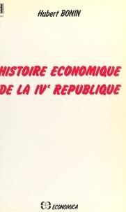 Hubert Bonin - Histoire économique de la IVe République.