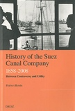 Hubert Bonin - History of the Suez Canal Company - 1858-2008, Betweem Controversy and Utility.