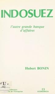 Hubert Bonin - Indosuez, l'autre grande banque d'affaires.