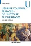 Hubert Bonin - L'empire colonial français - De l'histoire aux héritages (XXe-XXIe siècles).