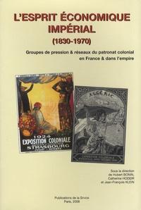 Hubert Bonin et Catherine Hodeir - L'esprit économique impérial (1830-1970) - Groupes de pression & réseaux du patronat colonial en France & dans l'empire.