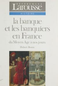 Hubert Bonin - La banque et les banquiers en France - Du Moyen âge à nos jours.