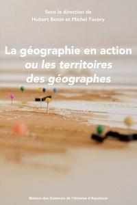 Hubert Bonin et Michel Favory - La géographie en action, ou les territoires des géographes.