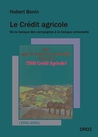 Hubert Bonin - Le Crédit agricole (1951-2001) - De la banque des campagnes à la banque universelle.