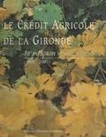 Hubert Bonin - Le Crédit agricole de la Gironde : la passion d'une région, 1901-1991.