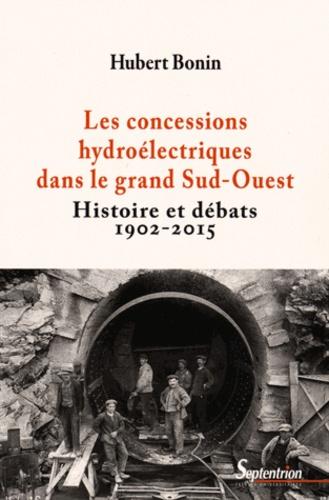 Les concessions hydroélectriques dans le grand Sud-Ouest. Histoire et débats (1902-2015)