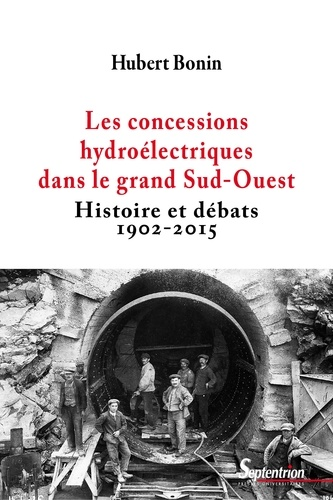 Hubert Bonin - Les concessions hydroélectriques dans le grand Sud-Ouest - Histoire et débats (1902-2015).