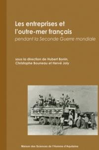 Hubert Bonin et Christophe Bouneau - Les entreprises de l'outre-mer français pendant la Seconde Guerre mondiale.