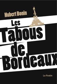 Hubert Bonin - Les Tabous de Bordeaux.