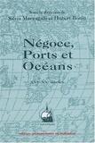 Hubert Bonin et Silvia Marzagalli - Négoces, ports et océans, XVIe-XXe siècles. - Mélanges offerts à Paul Butel.
