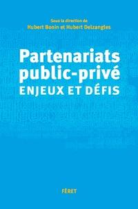 Hubert Bonin et Hubert Delzangles - Partenariats public-privé : enjeux et défis.