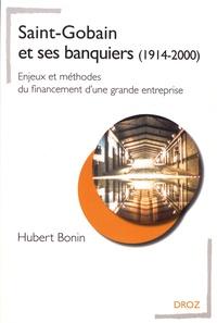 Hubert Bonin - Saint-Gobain et ses banquiers (1914-2000) - Enjeux et méthodes du financement d'une grande entreprise.