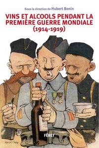 Hubert Bonin - Vins et alcools pendant la Première Guerre mondiale (1914-1919).