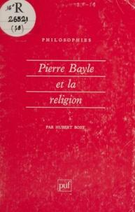 Hubert Bost - Pierre Bayle et la religion.