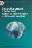 Hubert Bouchet et  Conseil Economique et Social - L'investissement intellectuel, facteur de modernisation de l'industrie française - Séances des 27 et 28 juin 1989.