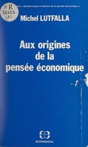 Hubert Brochier et Michel Lutfalla - Aux origines de la pensée économique - Prodromes, épigones et périparadigmatiques.