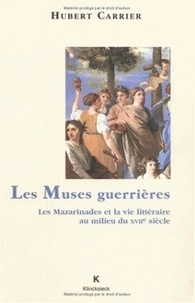 Hubert Carrier - Les muses guerrières - Les mazarinades et la vie littéraire au milieu du XVIIe siècle.