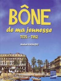 Hubert Cataldo - Bône de ma jeunesse - 1935-1962.
