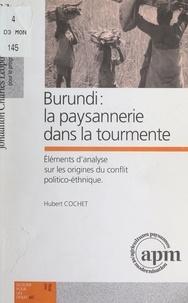Hubert Cochet et  Programme Agricultures paysann - Burundi : la paysannerie dans la tourmente - Éléments d'analyse sur les origines du conflit politico-éthnique.