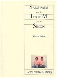 Hubert Colas - Sans faim suivi de Texte M. suivi de Simon.